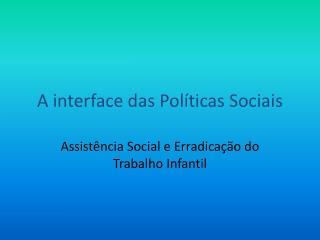 A interface das Políticas Sociais