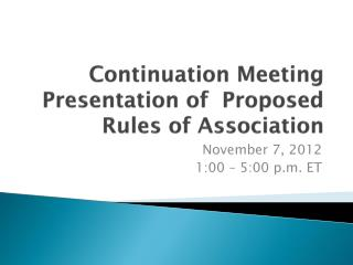 Continuation Meeting Presentation of  Proposed Rules of Association