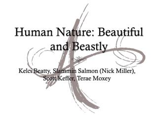 Human Nature: Beautiful and Beastly