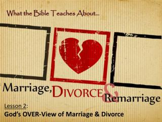 Lesson  2 : God�s OVER-View of Marriage & Divorce