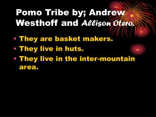 Pomo Tribe by; Andrew Westhoff and Allison Otero.