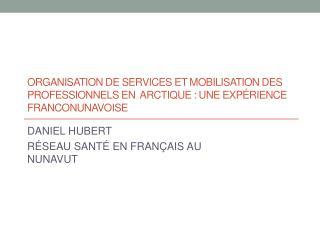 DANIEL HUBERT RÉSEAU SANTÉ EN FRANÇAIS AU NUNAVUT
