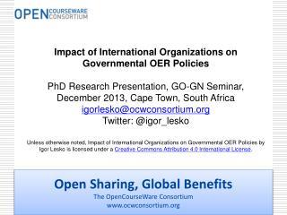 Open Sharing, Global Benefits The OpenCourseWare Consortium www.ocwconsortium.org