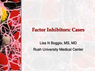 Factor Inhibitors: Cases
