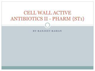 CELL WALL ACTIVE ANTIBIOTICS  II - PHARM  {ST1}