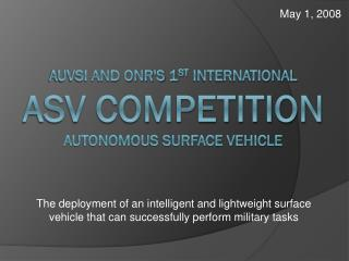 AUVSI and ONR's 1 st  International  ASV Competition Autonomous Surface Vehicle