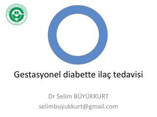Gestasyonel diabette  ilaç tedavisi