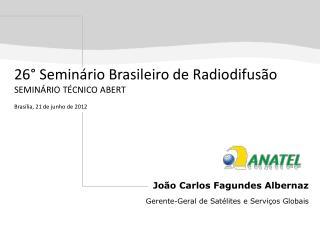 João Carlos Fagundes Albernaz Gerente-Geral de Satélites  e Serviços Globais