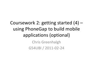 Coursework 2: getting started (4) – using  PhoneGap  to build mobile applications (optional)