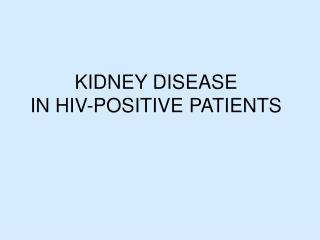 KIDNEY DISEASE     IN HIV-POSITIVE PATIENTS