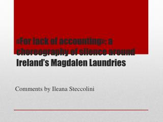 «For  lack  of  accounting »: a  choreography  of  silence around Ireland's Magdalen Laundries