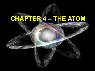 CHAPTER 4 – THE ATOM