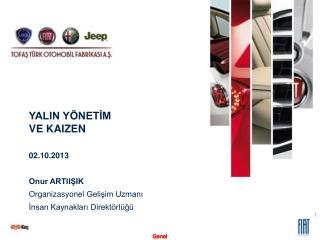 YALIN YÖNETİM VE KAIZEN 02.10.2013 Onur ARTIIŞIK Organizasyonel  Gelişim Uzmanı