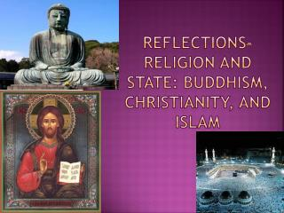 Reflections- Religion and State: Buddhism, Christianity, and Islam