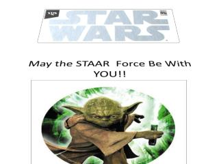 May the STAAR  Force Be With YOU!!