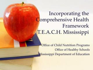 Incorporating the Comprehensive Health  Framework T.E.A.C.H. Mississippi