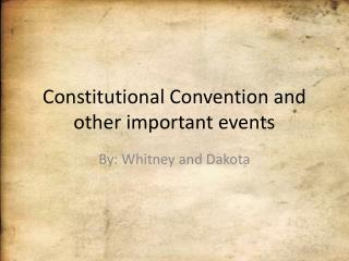 Constitutional Convention and other important events