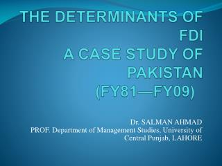 THE DETERMINANTS OF FDI A CASE STUDY OF PAKISTAN (FY81—FY09)