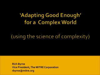 'Adapting Good Enough'  for a  Complex World (using the science of complexity)