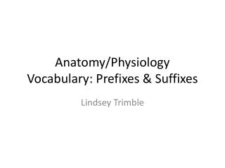 Anatomy/Physiology Vocabulary: Prefixes & Suffixes