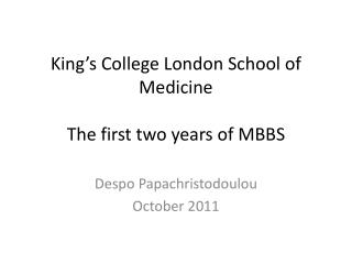 King's College London School of Medicine  The first two years of MBBS