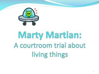 Marty Martian: A courtroom trial about living  t hings