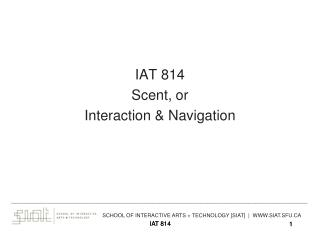 IAT 814 Scent, or Interaction & Navigation