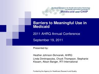 Barriers to Meaningful Use in Medicaid 2011 AHRQ Annual Conference September 19, 2011