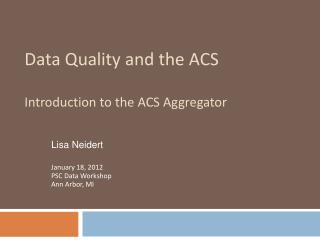 Data Quality and the ACS Introduction to the ACS Aggregator
