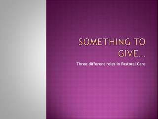Something to Give…