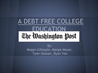 A DEBT FREE COLLEGE EDUCATION By: Katrina vanden Heuvel