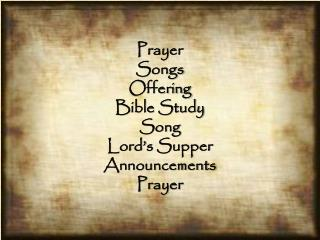 Prayer Songs Offering Bible Study Song Lord's Supper Announcements Prayer
