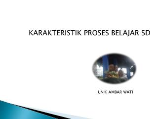 KARAKTERISTIK PROSES BELAJAR SD