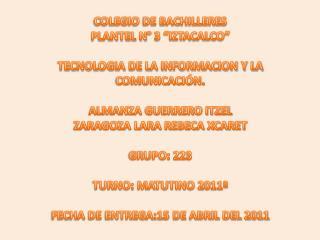 """COLEGIO DE BACHILLERES  PLANTEL N° 3 """"IZTACALCO"""" TECNOLOGIA DE LA INFORMACION Y LA COMUNICACIÓN."""