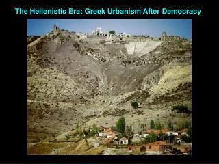 The Hellenistic Era: Greek Urbanism After  Democracy