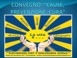"""CONVEGNO: """"CAUSE, PREVENZIONE, CURA"""""""