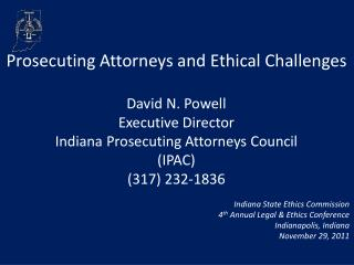 Prosecuting Attorneys and Ethical Challenges David N. Powell Executive Director