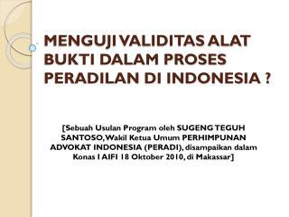MENGUJI VALIDITAS ALAT BUKTI DALAM PROSES PERADILAN DI INDONESIA ?