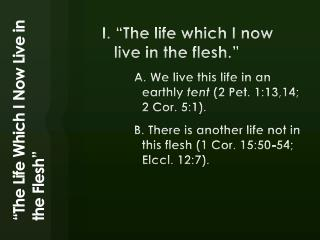 "I. ""The life which I now live in the flesh."""