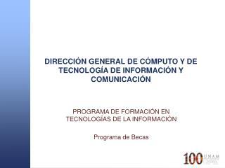 DIRECCIÓN GENERAL DE CÓMPUTO Y DE TECNOLOGÍA DE INFORMACIÓN Y COMUNICACIÓN