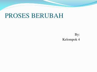 PROSES BERUBAH