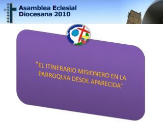 """"""" EL ITINERARIO MISIONERO EN LA PARROQUIA DESDE APARECIDA"""""""