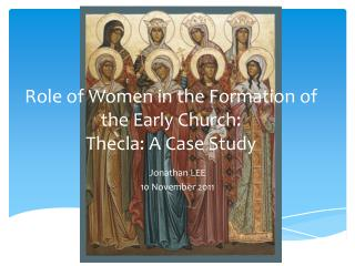Role of Women in the Formation of the Early Church:  Thecla : A Case Study