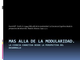 MAS ALLA DE LA MODULARIDAD.  La ciencia cognitiva desde la perspectiva del desarrollo