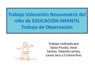 Trabajo Valoración  Neuromotriz  del niño de EDUCACIÓN INFANTIL Trabajo de Observación