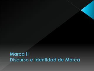 Marca II  Discurso e Identidad de Marca