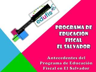 PROGRAMA DE EDUCACIÓN FISCAL EL SALVADOR
