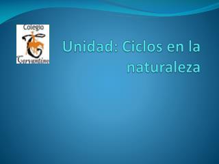 Unidad: Ciclos en la naturaleza