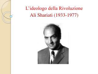L'ideologo della Rivoluzione Ali  Shariati  (1933-1977)