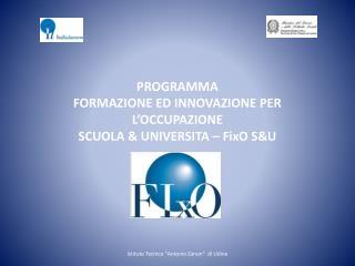 PROGRAMMA  FORMAZIONE ED INNOVAZIONE PER L'OCCUPAZIONE  SCUOLA & UNIVERSITA –  FixO S&U